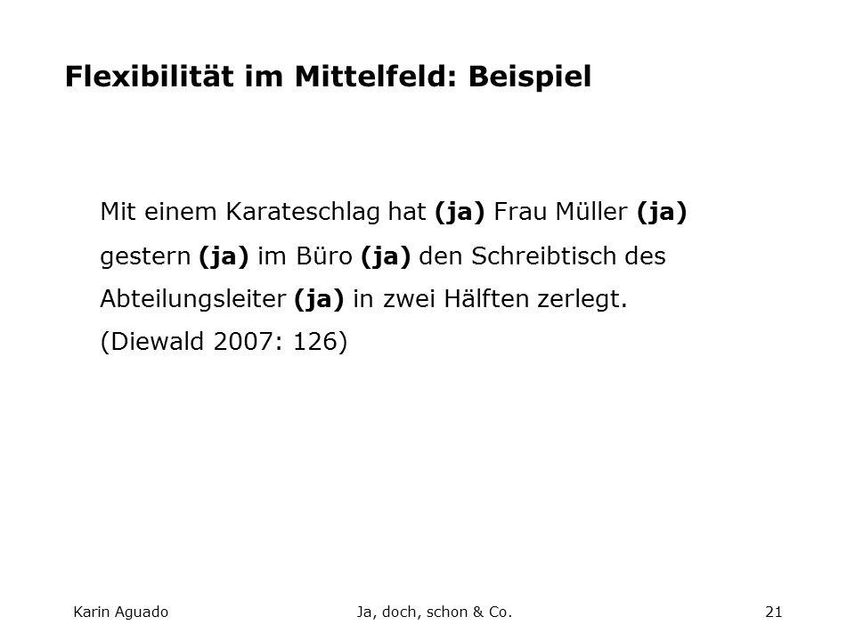Karin AguadoJa, doch, schon & Co.21 Flexibilität im Mittelfeld: Beispiel Mit einem Karateschlag hat (ja) Frau Müller (ja) gestern (ja) im Büro (ja) den Schreibtisch des Abteilungsleiter (ja) in zwei Hälften zerlegt.