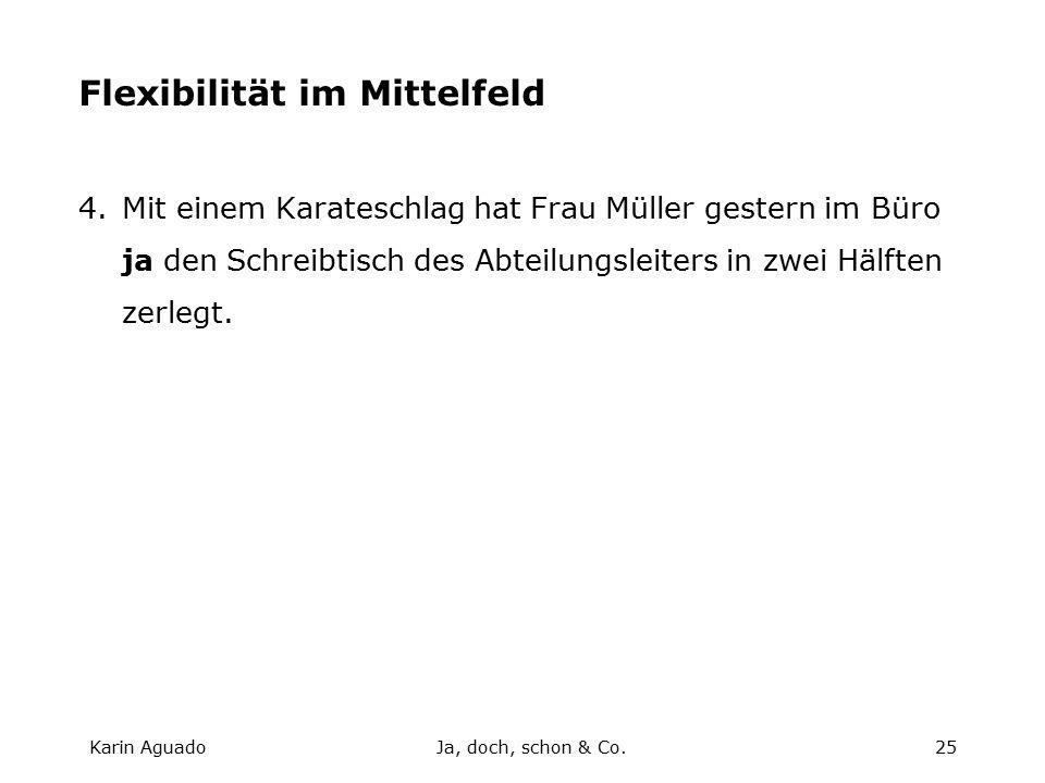 Karin AguadoJa, doch, schon & Co.25 Flexibilität im Mittelfeld 4.Mit einem Karateschlag hat Frau Müller gestern im Büro ja den Schreibtisch des Abteilungsleiters in zwei Hälften zerlegt.