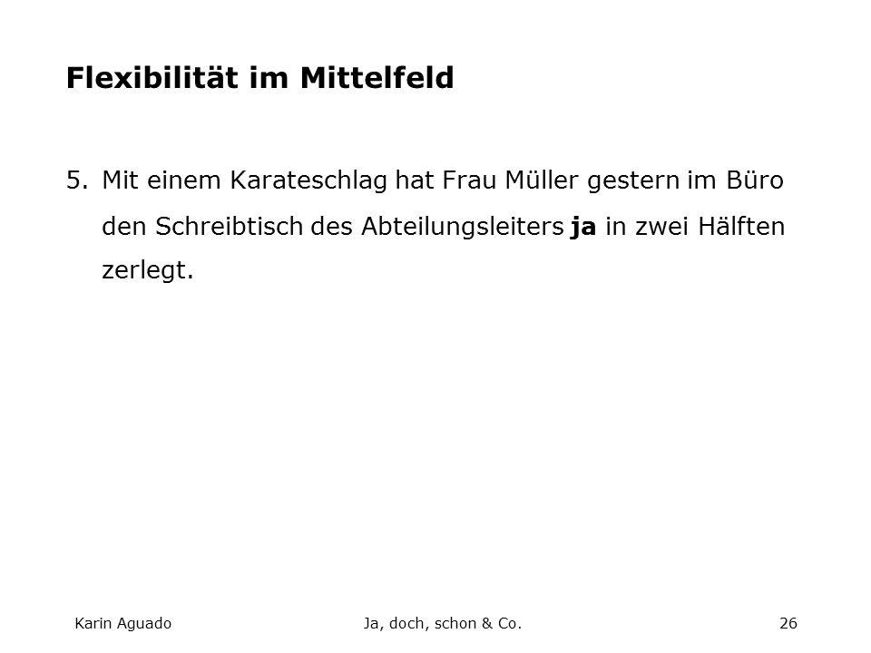 Karin AguadoJa, doch, schon & Co.26 Flexibilität im Mittelfeld 5.Mit einem Karateschlag hat Frau Müller gestern im Büro den Schreibtisch des Abteilungsleiters ja in zwei Hälften zerlegt.
