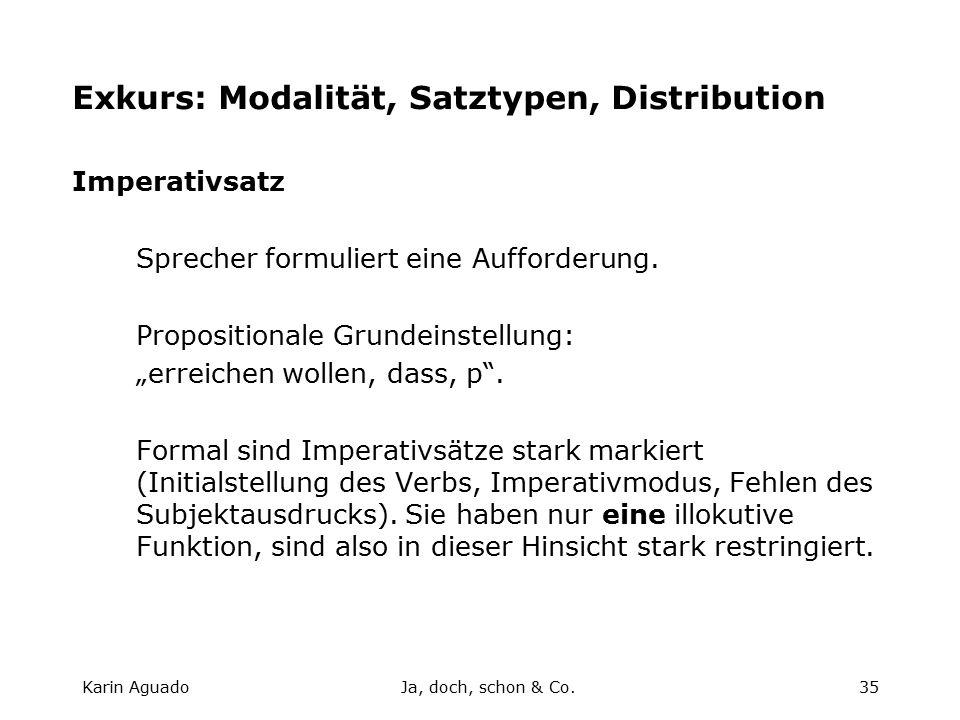 Karin AguadoJa, doch, schon & Co.35 Exkurs: Modalität, Satztypen, Distribution Imperativsatz Sprecher formuliert eine Aufforderung.