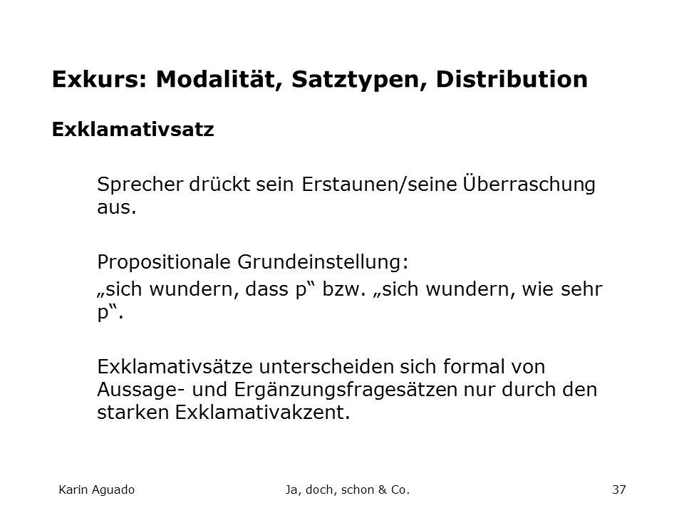 Karin AguadoJa, doch, schon & Co.37 Exkurs: Modalität, Satztypen, Distribution Exklamativsatz Sprecher drückt sein Erstaunen/seine Überraschung aus.