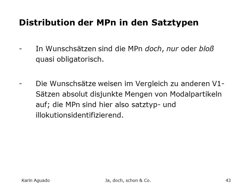 Karin AguadoJa, doch, schon & Co.43 Distribution der MPn in den Satztypen -In Wunschsätzen sind die MPn doch, nur oder bloß quasi obligatorisch.