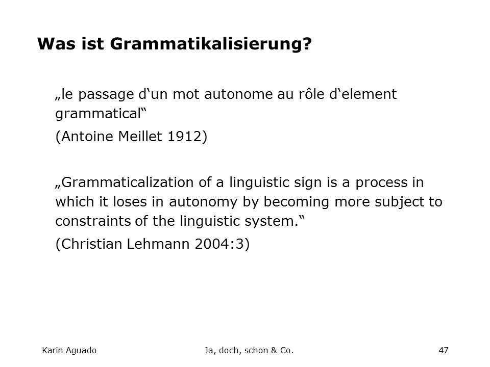 Karin AguadoJa, doch, schon & Co.47 Was ist Grammatikalisierung.