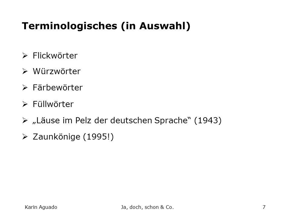 """Karin AguadoJa, doch, schon & Co.7 Terminologisches (in Auswahl)  Flickwörter  Würzwörter  Färbewörter  Füllwörter  """"Läuse im Pelz der deutschen Sprache (1943)  Zaunkönige (1995!)"""