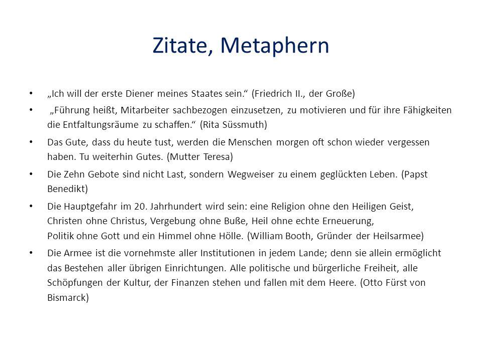 """Zitate, Metaphern """"Ich will der erste Diener meines Staates sein."""" (Friedrich II., der Große) """"Führung heißt, Mitarbeiter sachbezogen einzusetzen, zu"""