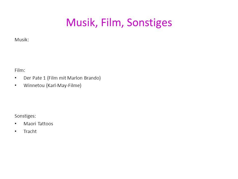 Musik, Film, Sonstiges Musik: Film: Der Pate 1 (Film mit Marlon Brando) Winnetou (Karl-May-Filme) Sonstiges: Maori Tattoos Tracht