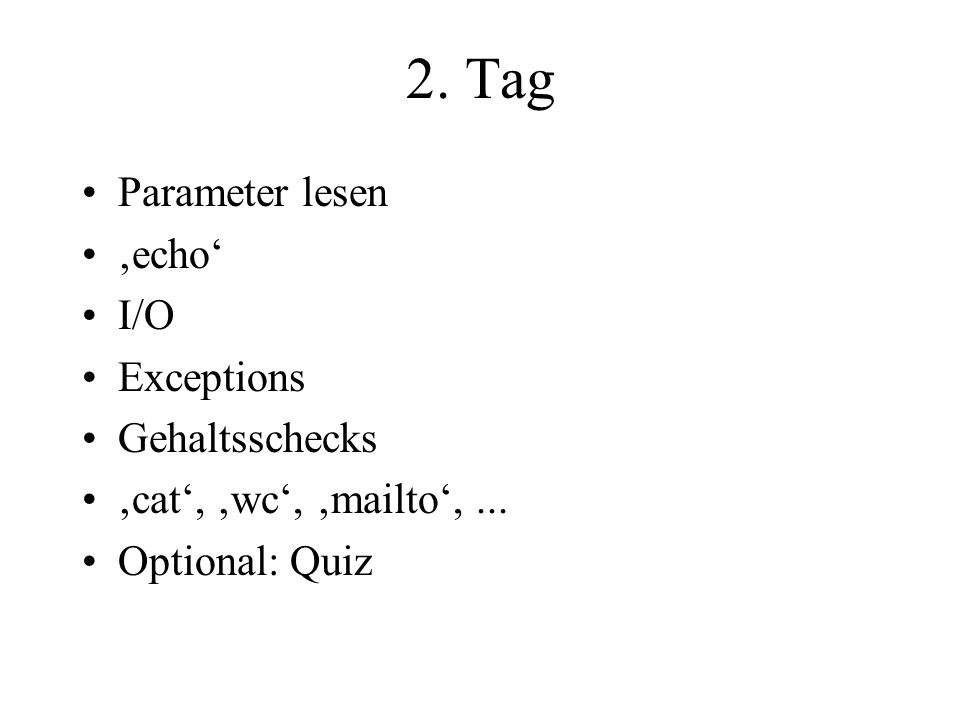 2.Tag Parameter lesen 'echo' I/O Exceptions Gehaltsschecks 'cat', 'wc', 'mailto',...