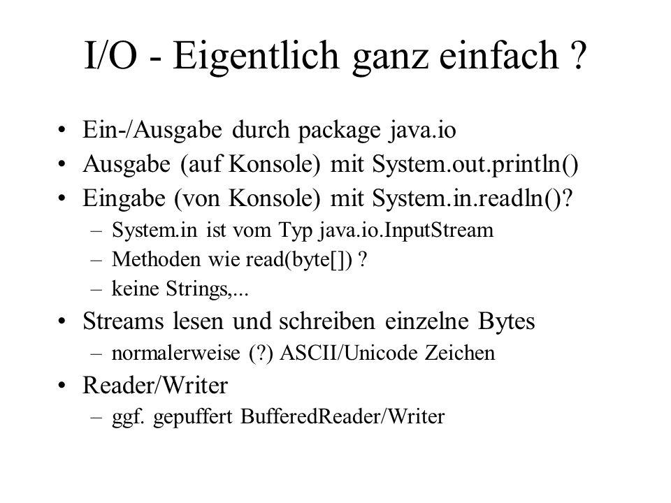 I/O - Streams Folge von Bytes können zum Lesen und Schreiben von Bytes verwendet werden woher/wohin .