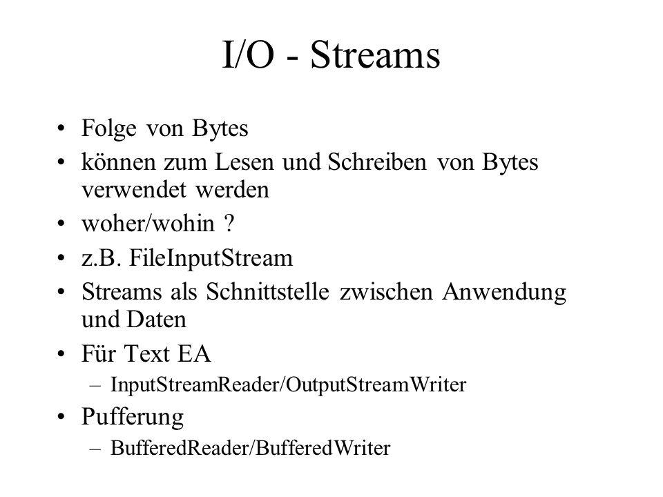 I/O - Beispiele // Einlesen von Tastatur InputStreamReader isr = new InputStreamReader(System.in); BufferedReader in = new BufferedReader(isr); String s = in.readLine(); while (s != null) { System.out.println(s); s = in.readLine(); } AnwendungBufferedReaderInputStreamReaderInputStream
