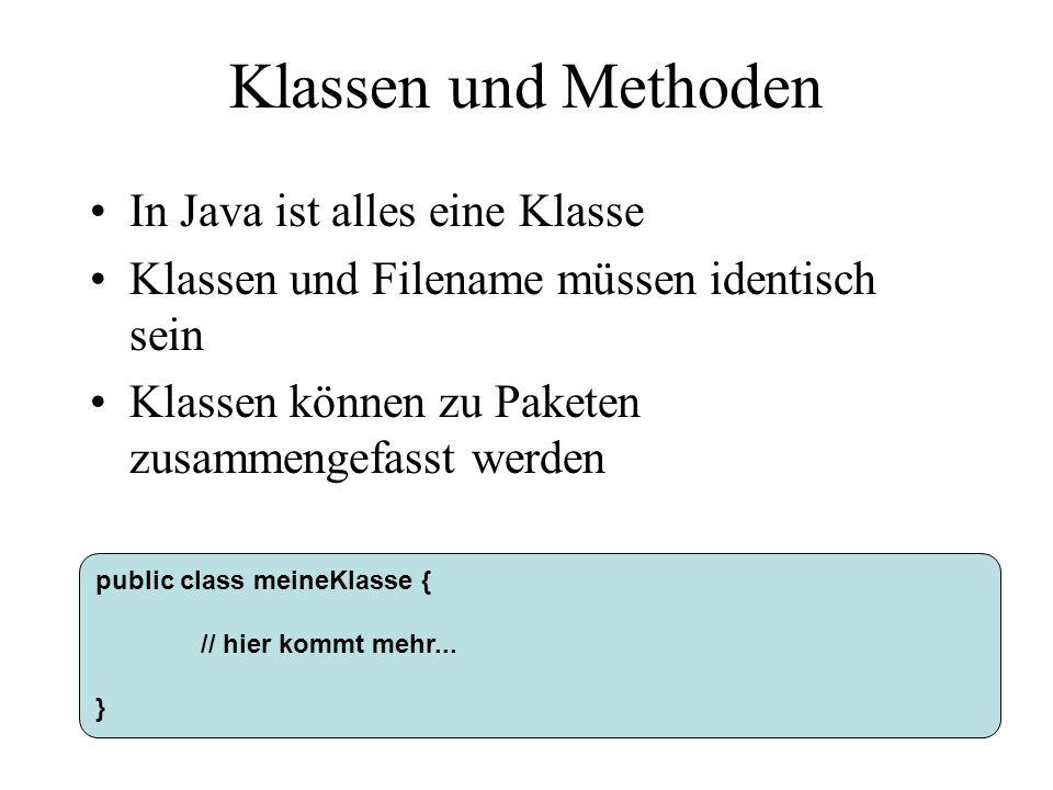 Klassen und Methoden In Java ist alles eine Klasse Klassen und Filename müssen identisch sein Klassen können zu Paketen zusammengefasst werden public class meineKlasse { // hier kommt mehr...