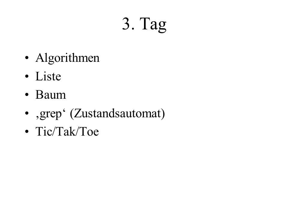 3. Tag Algorithmen Liste Baum 'grep' (Zustandsautomat) Tic/Tak/Toe