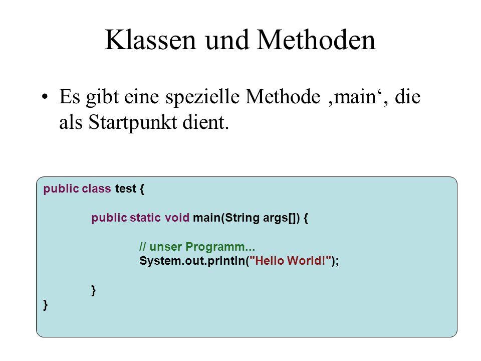 Klassen und Methoden Es gibt eine spezielle Methode 'main', die als Startpunkt dient.