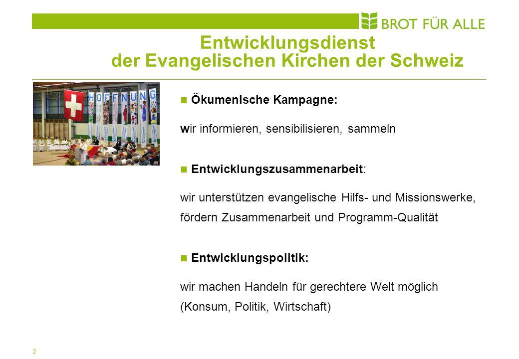 2 Entwicklungsdienst der Evangelischen Kirchen der Schweiz Ökumenische Kampagne: wir informieren, sensibilisieren, sammeln Entwicklungszusammenarbeit: