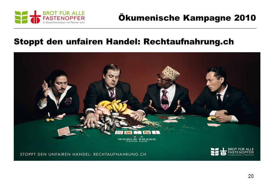 20 Ökumenische Kampagne 2010 Stoppt den unfairen Handel: Rechtaufnahrung.ch