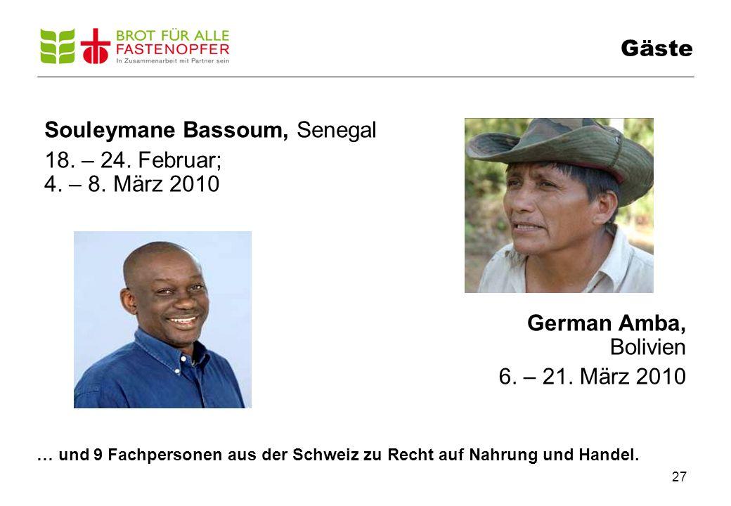 27 Gäste Souleymane Bassoum, Senegal 18. – 24. Februar; 4. – 8. März 2010 German Amba, Bolivien 6. – 21. März 2010 … und 9 Fachpersonen aus der Schwei