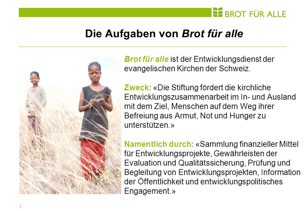 3 Die Aufgaben von Brot für alle Brot für alle ist der Entwicklungsdienst der evangelischen Kirchen der Schweiz.