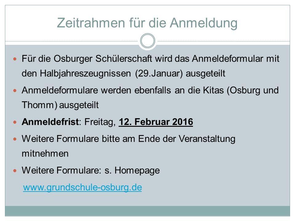 Zeitrahmen für die Anmeldung Für die Osburger Schülerschaft wird das Anmeldeformular mit den Halbjahreszeugnissen (29.Januar) ausgeteilt Anmeldeformulare werden ebenfalls an die Kitas (Osburg und Thomm) ausgeteilt Anmeldefrist: Freitag, 12.