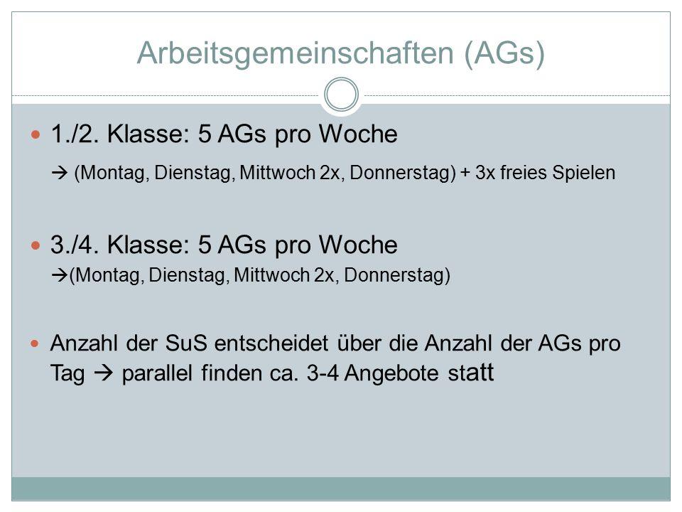 Arbeitsgemeinschaften (AGs) 1./2. Klasse: 5 AGs pro Woche  (Montag, Dienstag, Mittwoch 2x, Donnerstag) + 3x freies Spielen 3./4. Klasse: 5 AGs pro Wo
