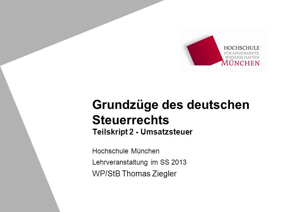 Grundzüge des deutschen Steuerrechts Teilskript 2 - Umsatzsteuer Hochschule München Lehrveranstaltung im SS 2013 WP/StB Thomas Ziegler