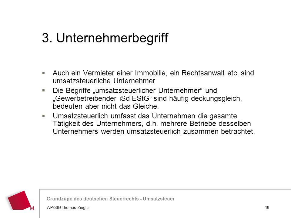 Hier wird der Titel der Präsentation wiederholt (Ansicht >Folienmaster) Grundzüge des deutschen Steuerrechts - Umsatzsteuer 3. Unternehmerbegriff 18WP