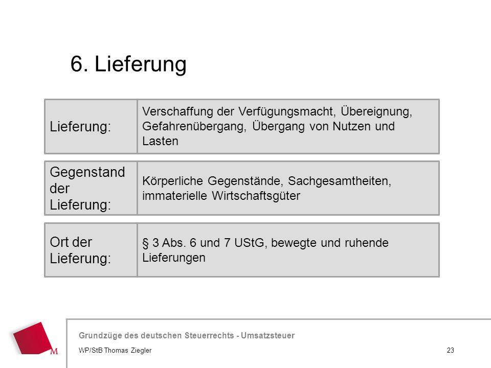 Hier wird der Titel der Präsentation wiederholt (Ansicht >Folienmaster) Grundzüge des deutschen Steuerrechts - Umsatzsteuer 6. Lieferung 23WP/StB Thom
