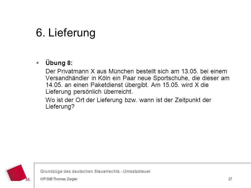 Hier wird der Titel der Präsentation wiederholt (Ansicht >Folienmaster) Grundzüge des deutschen Steuerrechts - Umsatzsteuer 6. Lieferung 27WP/StB Thom
