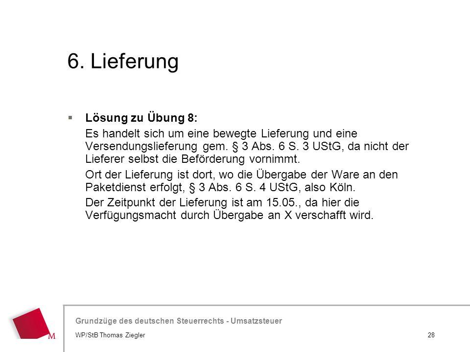 Hier wird der Titel der Präsentation wiederholt (Ansicht >Folienmaster) Grundzüge des deutschen Steuerrechts - Umsatzsteuer 6. Lieferung 28WP/StB Thom