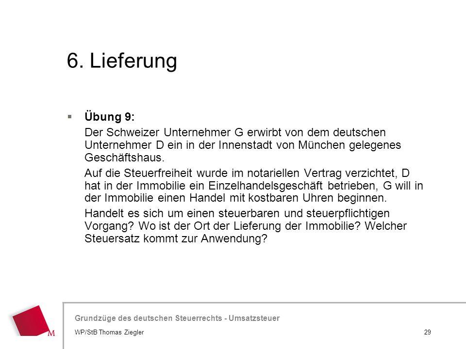Hier wird der Titel der Präsentation wiederholt (Ansicht >Folienmaster) Grundzüge des deutschen Steuerrechts - Umsatzsteuer 6. Lieferung 29WP/StB Thom