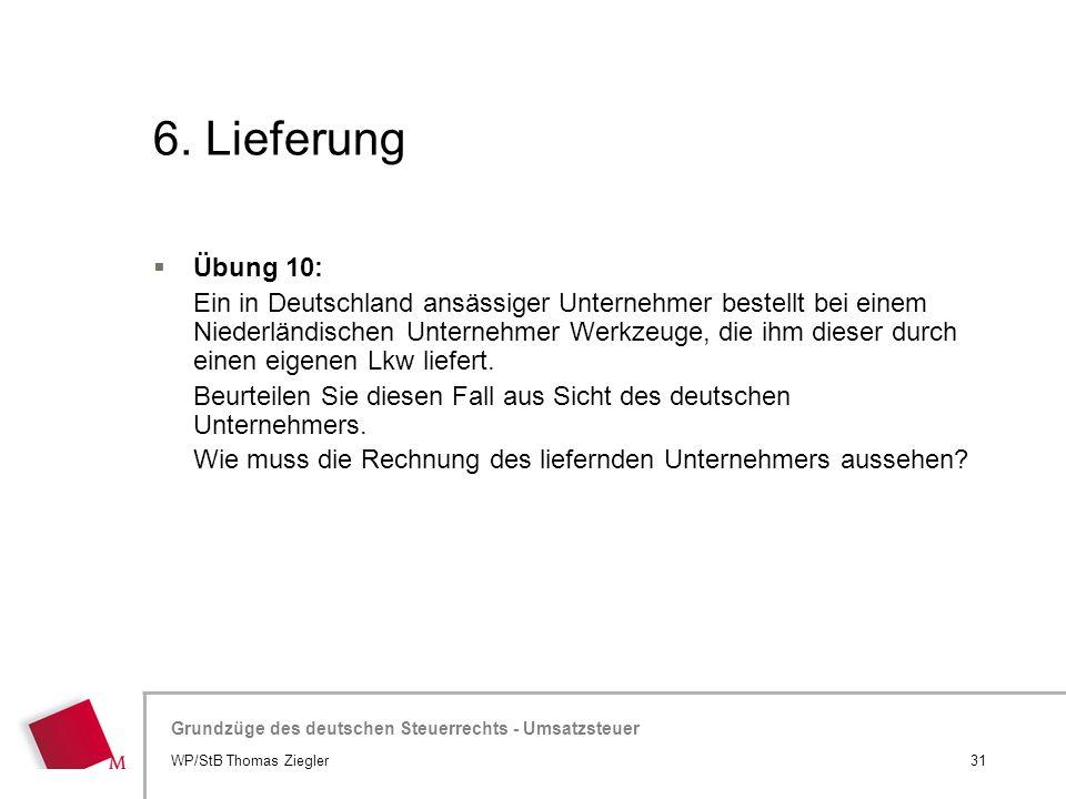Hier wird der Titel der Präsentation wiederholt (Ansicht >Folienmaster) Grundzüge des deutschen Steuerrechts - Umsatzsteuer 6. Lieferung 31WP/StB Thom