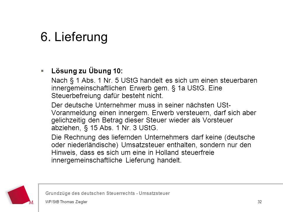 Hier wird der Titel der Präsentation wiederholt (Ansicht >Folienmaster) Grundzüge des deutschen Steuerrechts - Umsatzsteuer 6. Lieferung 32WP/StB Thom