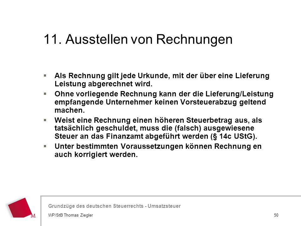 Hier wird der Titel der Präsentation wiederholt (Ansicht >Folienmaster) Grundzüge des deutschen Steuerrechts - Umsatzsteuer 11. Ausstellen von Rechnun