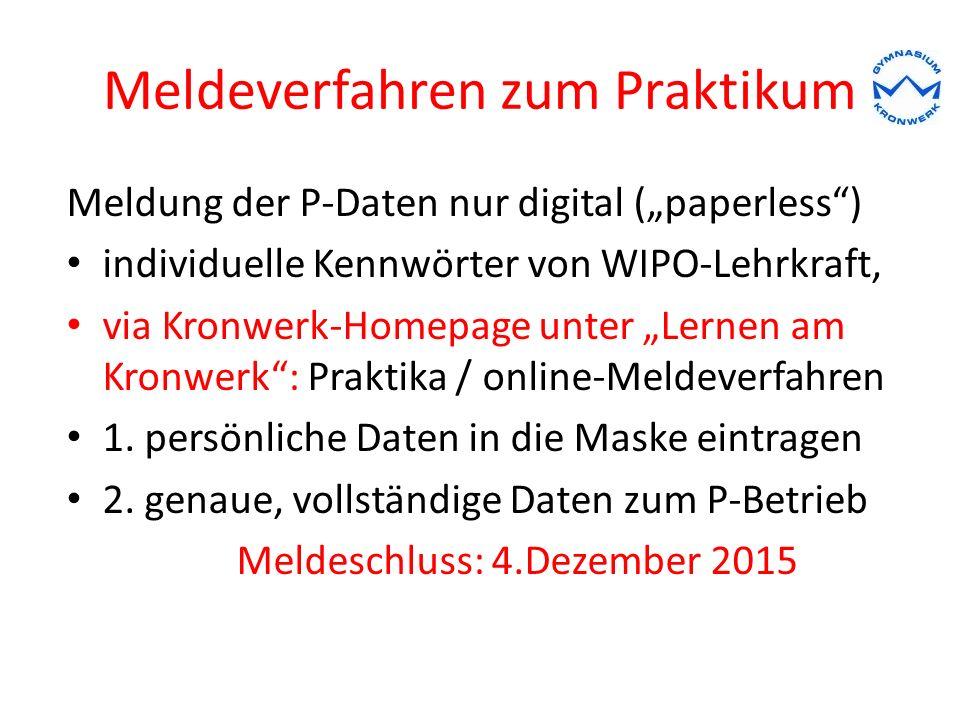 """Meldeverfahren zum Praktikum Meldung der P-Daten nur digital (""""paperless ) individuelle Kennwörter von WIPO-Lehrkraft, via Kronwerk-Homepage unter """"Lernen am Kronwerk : Praktika / online-Meldeverfahren 1."""