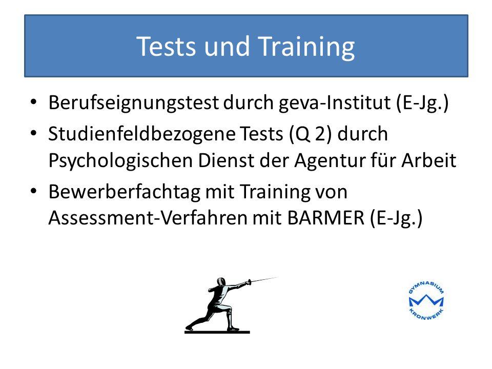 Tests und Training Berufseignungstest durch geva-Institut (E-Jg.) Studienfeldbezogene Tests (Q 2) durch Psychologischen Dienst der Agentur für Arbeit Bewerberfachtag mit Training von Assessment-Verfahren mit BARMER (E-Jg.)