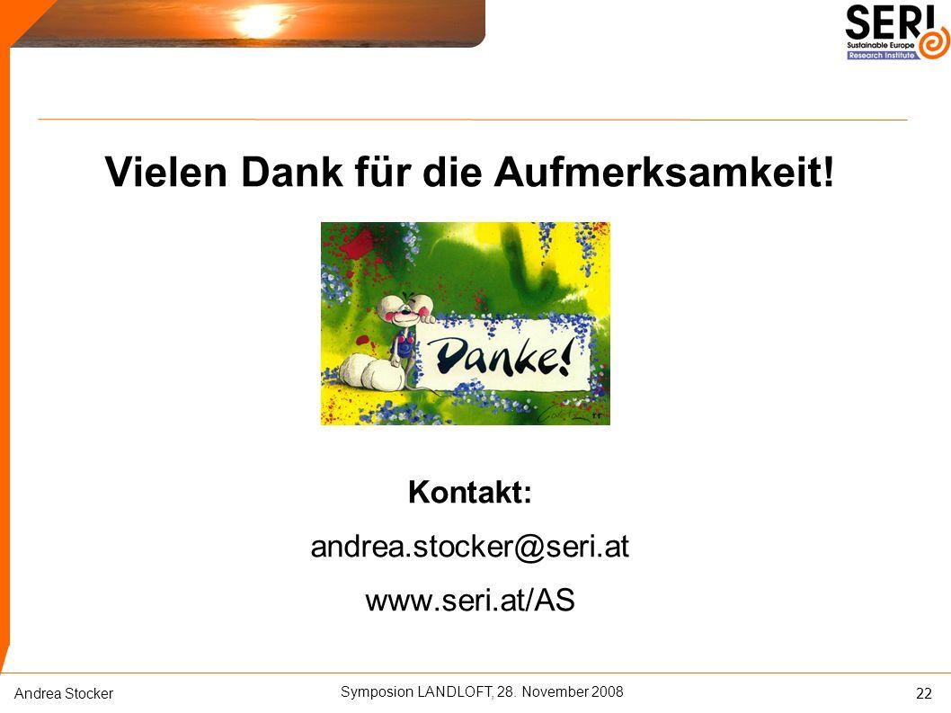 Symposion LANDLOFT, 28. November 2008 Andrea Stocker Vielen Dank für die Aufmerksamkeit.