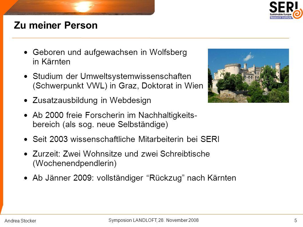 Symposion LANDLOFT, 28. November 2008 Andrea Stocker Zu meiner Person  Geboren und aufgewachsen in Wolfsberg in Kärnten  Studium der Umweltsystemwis