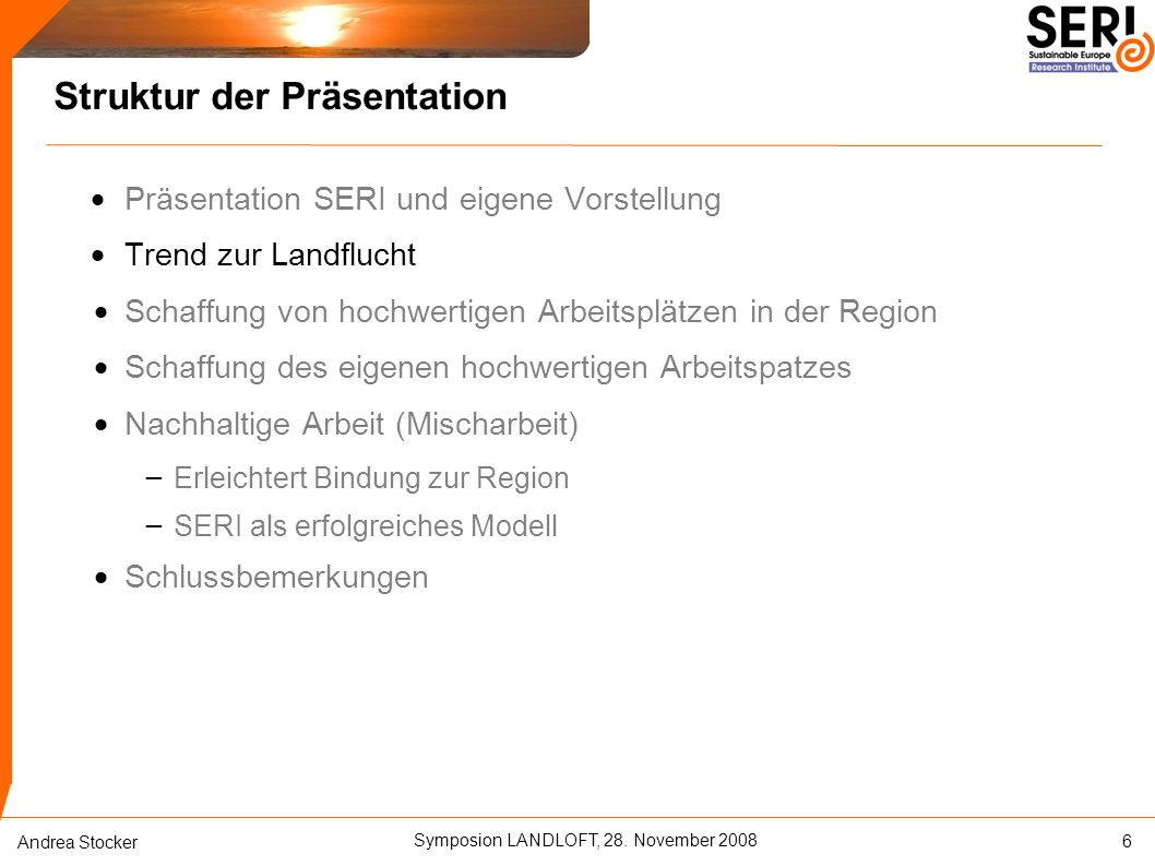 Symposion LANDLOFT, 28. November 2008 Andrea Stocker Struktur der Präsentation  Präsentation SERI und eigene Vorstellung  Trend zur Landflucht  Sch