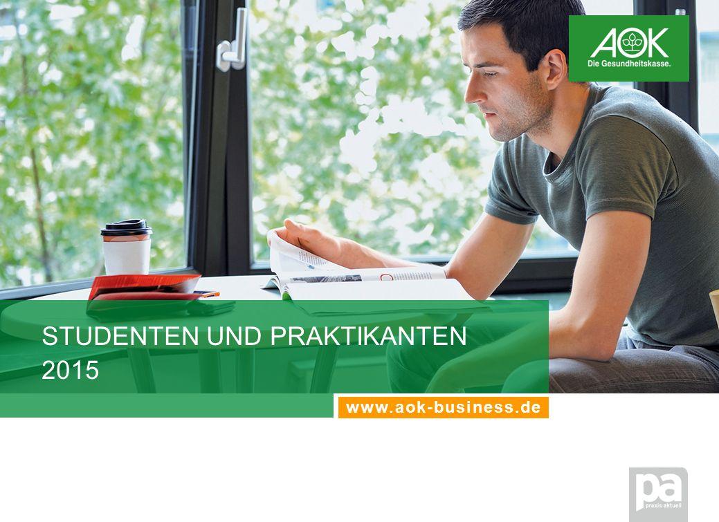 STUDENTEN UND PRAKTIKANTEN 2015 www.aok-business.de