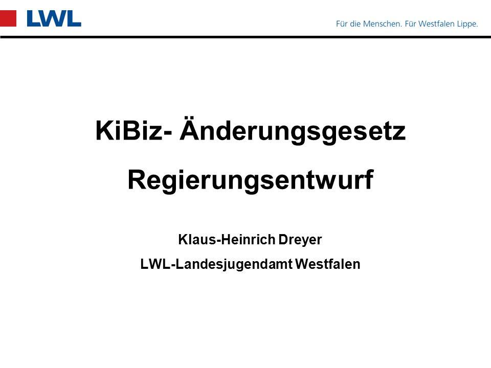 KiBiz- Änderungsgesetz Regierungsentwurf Klaus-Heinrich Dreyer LWL-Landesjugendamt Westfalen