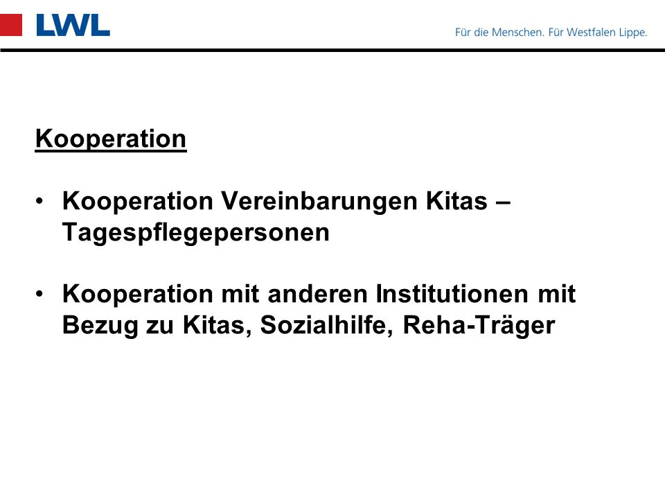 Kooperation Kooperation Vereinbarungen Kitas – Tagespflegepersonen Kooperation mit anderen Institutionen mit Bezug zu Kitas, Sozialhilfe, Reha-Träger
