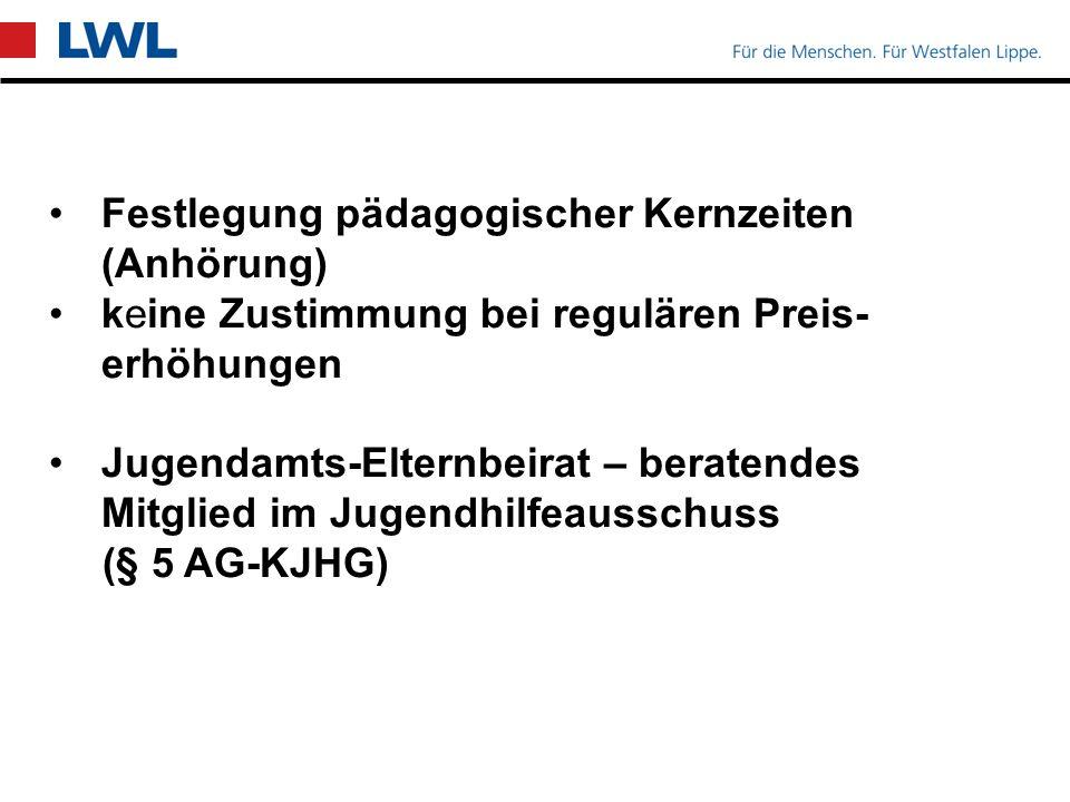 Festlegung pädagogischer Kernzeiten (Anhörung) keine Zustimmung bei regulären Preis- erhöhungen Jugendamts-Elternbeirat – beratendes Mitglied im Jugendhilfeausschuss (§ 5 AG-KJHG)