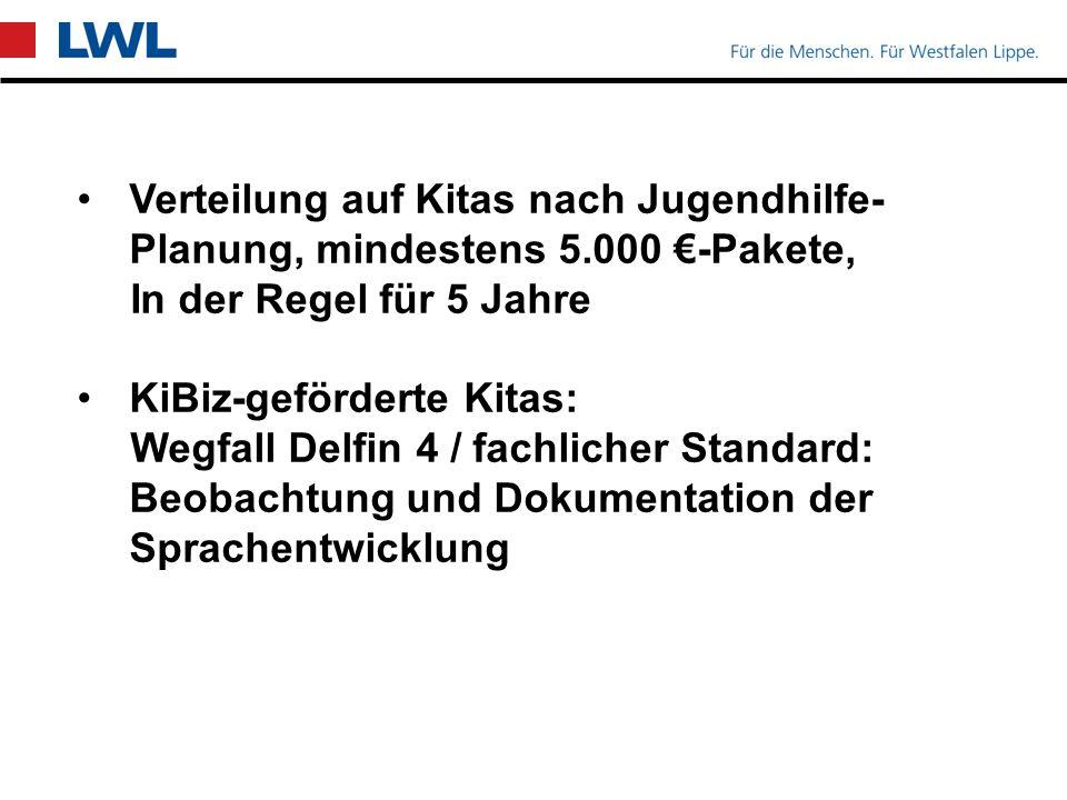 Verteilung auf Kitas nach Jugendhilfe- Planung, mindestens 5.000 €-Pakete, In der Regel für 5 Jahre KiBiz-geförderte Kitas: Wegfall Delfin 4 / fachlicher Standard: Beobachtung und Dokumentation der Sprachentwicklung