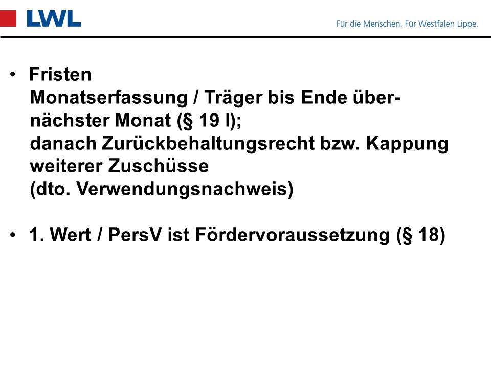 Fristen Monatserfassung / Träger bis Ende über- nächster Monat (§ 19 I); danach Zurückbehaltungsrecht bzw.