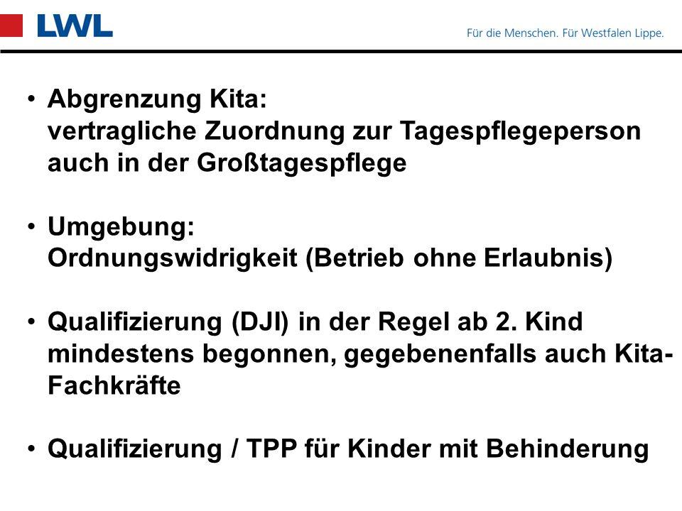 Abgrenzung Kita: vertragliche Zuordnung zur Tagespflegeperson auch in der Großtagespflege Umgebung: Ordnungswidrigkeit (Betrieb ohne Erlaubnis) Qualifizierung (DJI) in der Regel ab 2.
