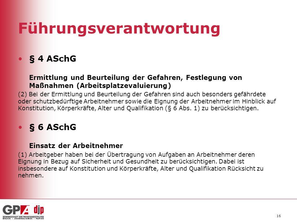 Führungsverantwortung § 4 ASchG Ermittlung und Beurteilung der Gefahren, Festlegung von Maßnahmen (Arbeitsplatzevaluierung) (2) Bei der Ermittlung und