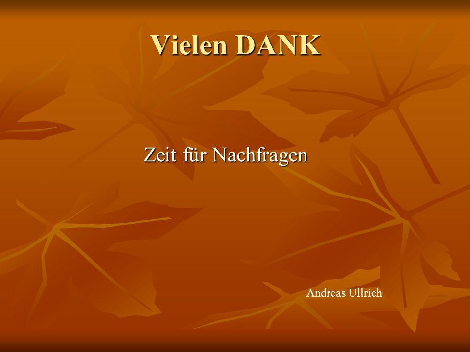 Vielen DANK Zeit für Nachfragen Andreas Ullrich