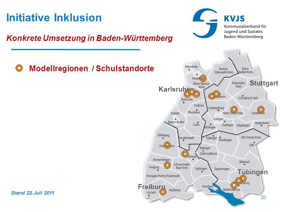 Freiburg Karlsruhe Tübingen Stuttgart Stand 22.Juli 2011 Modellregionen / Schulstandorte 20 Initiative Inklusion Konkrete Umsetzung in Baden-Württembe