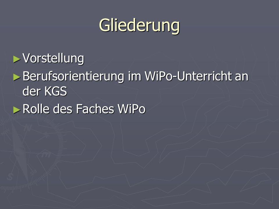 Gliederung ► Vorstellung ► Berufsorientierung im WiPo-Unterricht an der KGS ► Rolle des Faches WiPo