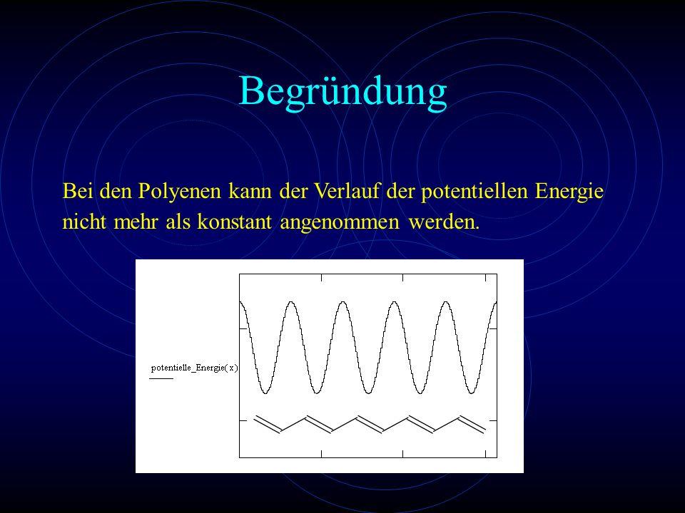 Begründung Bei den Polyenen kann der Verlauf der potentiellen Energie nicht mehr als konstant angenommen werden.