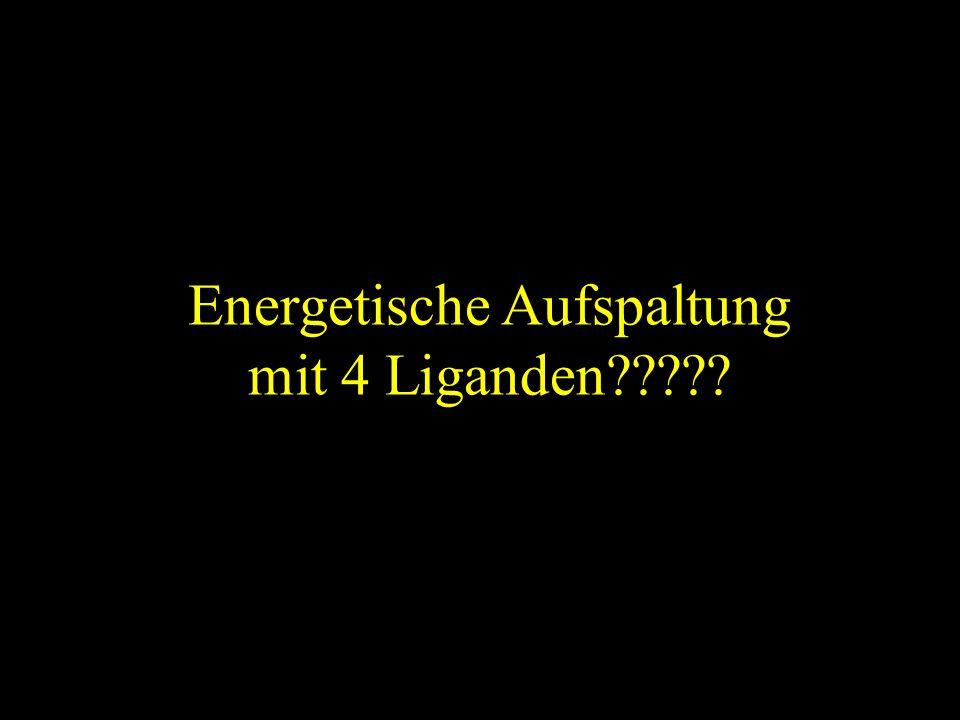 Energetische Aufspaltung mit 4 Liganden
