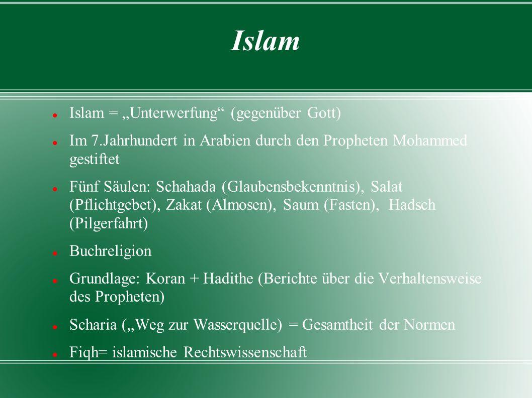 "Islam Islam = ""Unterwerfung"" (gegenüber Gott) Im 7.Jahrhundert in Arabien durch den Propheten Mohammed gestiftet Fünf Säulen: Schahada (Glaubensbekenn"